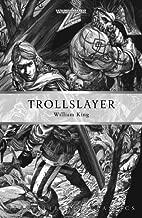 Trollslayer (Warhammer Novels) by William King (2013-11-20)