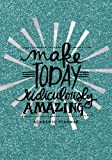 """Make Today Ridiculously Amazing Academic Planner 2017-2018: Teal Monthly & Weekly Schedule Diary 
