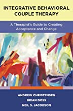 Integrative Behavioral Couple Therapy: A Therapist's Guide to Creating Acceptance and Change, Second Edition