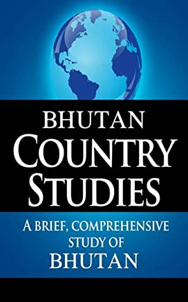 BHUTAN Country Studies: A brief, comprehensive study of Bhutan (English Edition)
