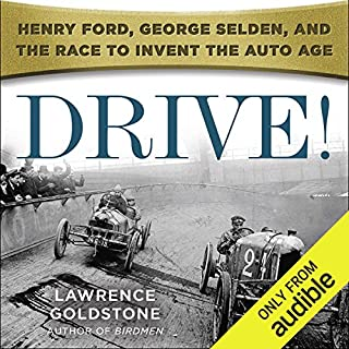 Drive!     Henry Ford, George Selden, and the Race to Invent the Auto Age              By:                                                                                                                                 Lawrence Goldstone                               Narrated by:                                                                                                                                 Christopher Price                      Length: 13 hrs and 52 mins     28 ratings     Overall 4.3