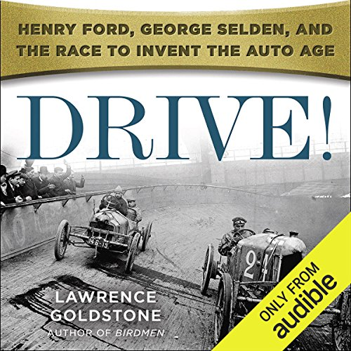 Drive!     Henry Ford, George Selden, and the Race to Invent the Auto Age              By:                                                                                                                                 Lawrence Goldstone                               Narrated by:                                                                                                                                 Christopher Price                      Length: 13 hrs and 52 mins     27 ratings     Overall 4.3