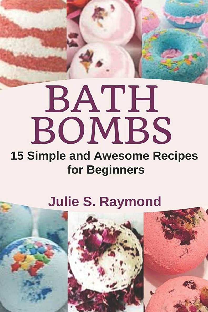 Bath Bombs: 15 Simple and Awesome Recipes for Beginners