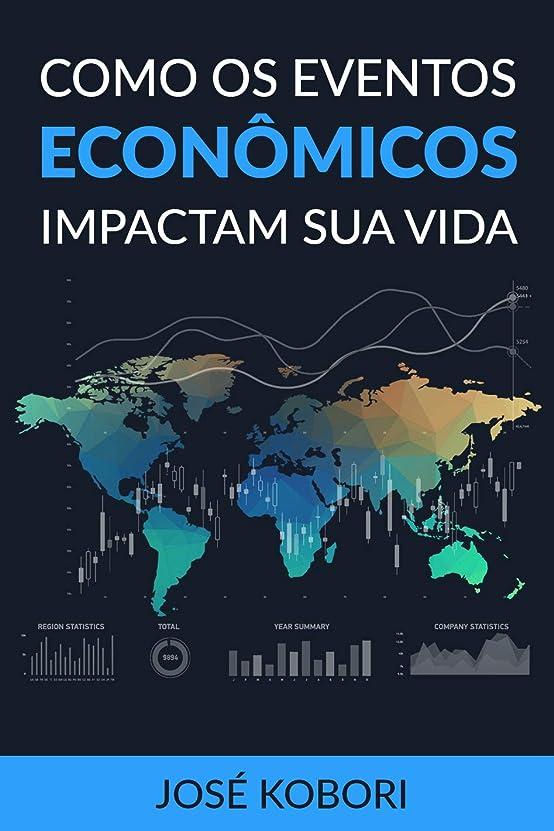 Como os Eventos Econ?micos Impactam a sua Vida: Como os acontecimentos políticos e econ?micos influenciam os seus investimentos e o seu dia-a-dia (Portuguese Edition)