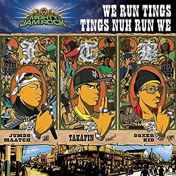 WE RUN TINGS TINGS NUH RUN WE