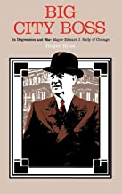 Big City Boss in Depression and War: Mayor Edward J. Kelly of Chicago
