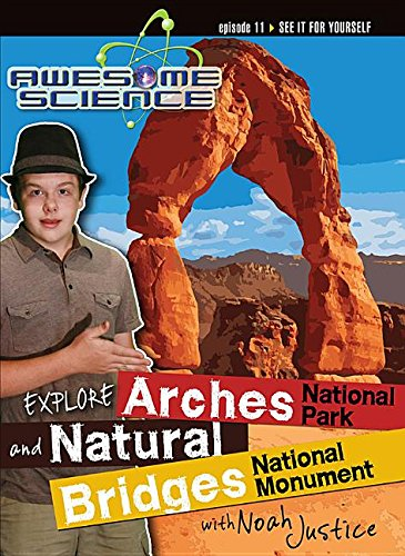 Explore Arches National Park and Natural Bridges National Monument with Noah Justice (Awesome Science)