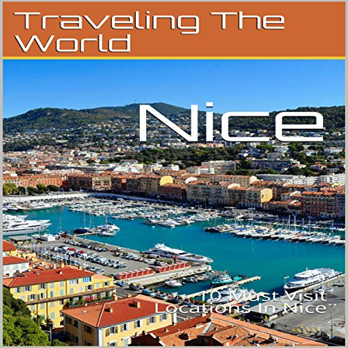 Nice: 10 Must Visit Locations in Nice audiobook cover art