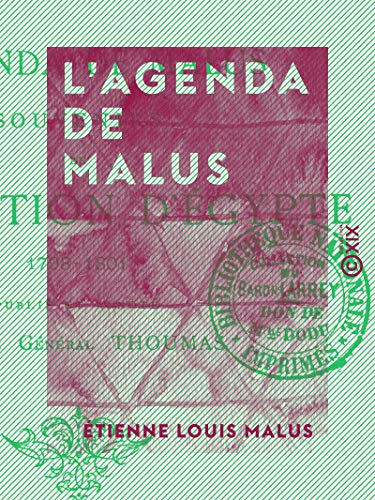 L'Agenda de Malus - Souvenirs de l'expédition d'Égypte, 1798-1801 (French Edition)