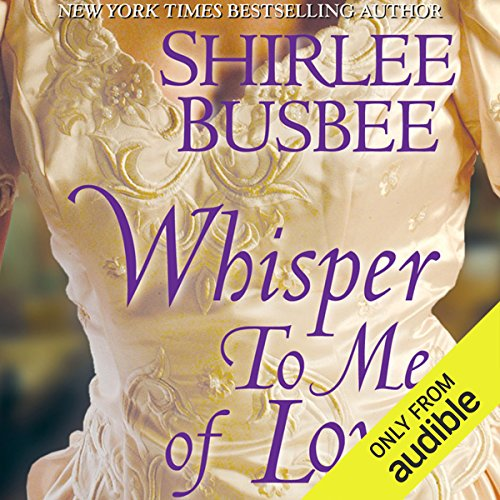 Whisper To Me of Love                   By:                                                                                                                                 Shirlee Busbee                               Narrated by:                                                                                                                                 Caroline Kinsolving                      Length: 19 hrs and 9 mins     2 ratings     Overall 3.5