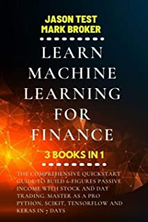 Learn Machine Learning for Finance: The comprehensive quickstart guide to build 6-figures passive income with stock and da...