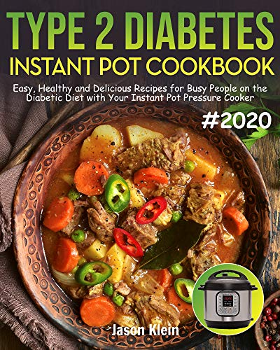 Type 2 Diabetes Instant Pot Cookbook: Easy, Healthy and Delicious Recipes for Busy People on the Diabetic Diet with Your Instant Pot Pressure Cooker #2020 Edition