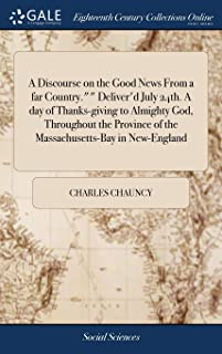 A Discourse on the Good News from a Far Country. Deliver'd July 24th. a Day of Thanks-Giving to Almighty God, Throughout t...