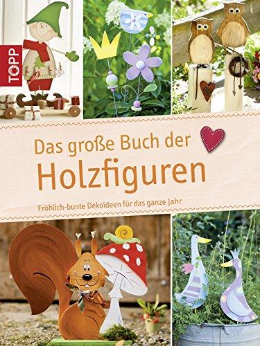Das große Buch der Holzfiguren: Fröhlich-bunte Dekoideen für das ganze Jahr (Das große Buch der Kreativideen)