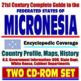 21st Century Complete Guide to the Federated States of Micronesia (FSM) - Encyclopedic Coverage, Country Profile, History, DOD, State Dept., White ... Kosrae, Pohnpei, Chuuk, Yap (Two CD-ROM Set)