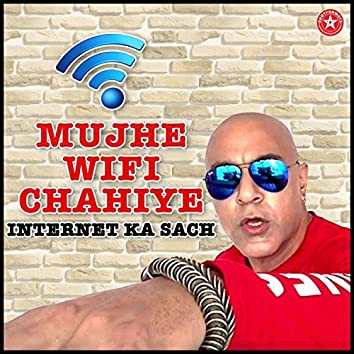 Mujhe Wifi Chahiyae - Internet Ka Sach