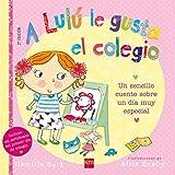 A Lulú Le Gusta El Colegio. Un Sencillo Cuento Sobre Un Día Muy Especial