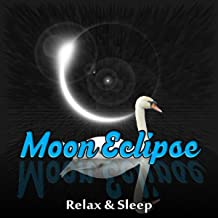 Moon Eclipse – Calming Music for Serenity, Deep Sleep Music, Peace of Mind, Soothing & Gentle Piano Music, Total Relax with Sounds of Nature