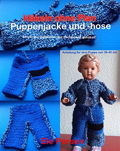 Häkeln ohne Plan: Puppenjacke und -hose