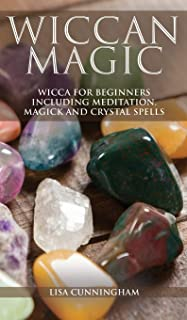 Wiccan Magic: Wicca For Beginners including Meditation, Magick and Crystal Spells