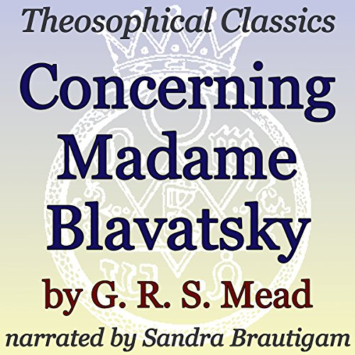 Concerning Madame Blavatsky: Theosophical Classics                   By:                                                                                                                                 G. R. S. Mead                               Narrated by:                                                                                                                                 Sandra Brautigam                      Length: 43 mins     Not rated yet     Overall 0.0