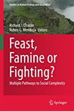 Feast, Famine or Fighting?: Multiple Pathways to Social Complexity (Studies in Human Ecology and Adaptation Book 8)