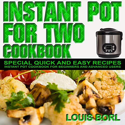 Instant Pot for Two Cookbook: Special Quick and Easy Recipes audiobook cover art