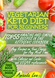 Vegetarian Keto Diet for Beginners: TOP 55 Amazing and Simple Recipes in One Ketogenic Cookbook - Any Recipes on Your Choice for Any Meal Time - with Calories ... Life: Keto Diet and Intermittent Fasting)