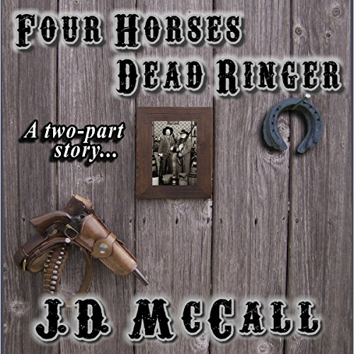 Four Horses Dead Ringer                   By:                                                                                                                                 J. D. McCall                               Narrated by:                                                                                                                                 J. D. McCall                      Length: 8 hrs and 24 mins     1 rating     Overall 1.0