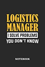 Logistics Manager I Solve Problems You Don't Know Notebook: 6x9 inches - 110 graph paper, quad ruled, squared, grid paper pages • Greatest Passionate Office Job Journal Utility • Gift, Present Idea