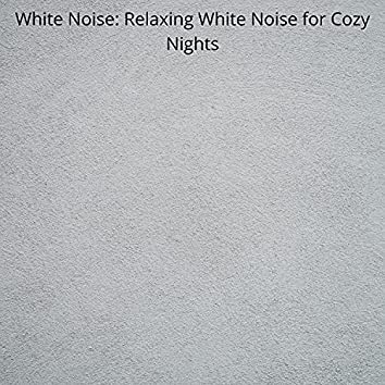 White Noise: Relaxing White Noise for Cozy Nights