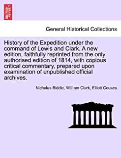History of the Expedition Under the Command of Lewis and Clark. a New Edition, Vol. II