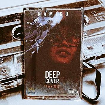 Deep Cover Fuck Shit