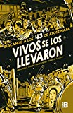 Vivos se los llevaron. Buscando a los 43 de Ayotzinapa. (Novela gráfica) / Taken Alive. Looking for Ayotzinapa's 43. Graphic Novel (Spanish Edition)