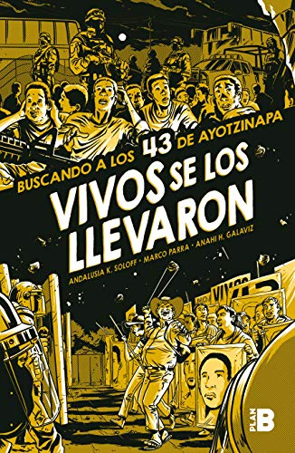 Vivos se los llevaron. Buscando a los 43 de Ayotzinapa. Novela gráfica / Taken Alive. Looking for Ayotzinapa's 43. Graphic Novel (Spanish Edition)