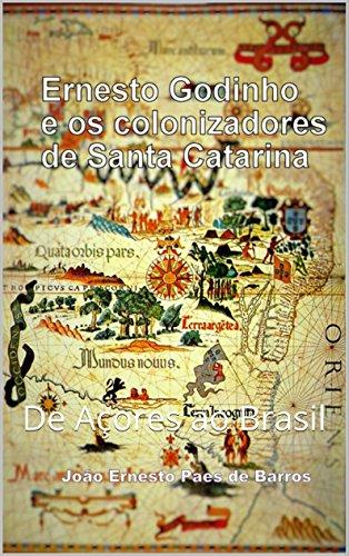 Ernesto Godinho e os colonizadores de Santa Catarina: De Açores ao Brasil