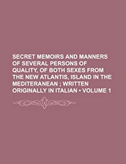 Secret Memoirs and Manners of Several Persons of Quality, of Both Sexes from the New Atlantis, Island in the Mediteranean ...