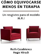 Cómo equivocarse menos en terapia: Un registro para el modelo M.R.I. (Spanish Edition)