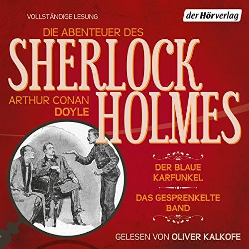 Der blaue Karfunkel / Das gesprenkelte Band: Die Abenteuer des Sherlock Holmes