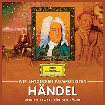 Wir entdecken Komponisten: Georg Friedrich Händel – Kein Feuerwerk für den König