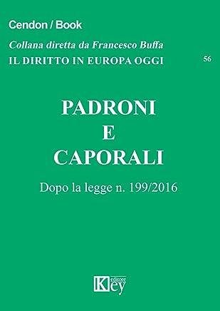 Padroni e caporali: Dopo la legge n. 199/2016 (Il diritto in Europa oggi Vol. 56)