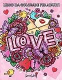 Love - Libro da Colorare per Adulti: Un' idea regalo originale per San Valentino, Compleanni ed...