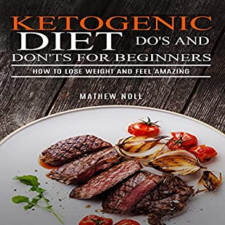 Ketogenic Diet Do's and Don'ts for Beginners     How to Lose Weight and Feel Amazing              By:                                                                                                                                 Mathew Noll                               Narrated by:                                                                                                                                 Randal Schaffer                      Length: 38 mins     1 rating     Overall 3.0