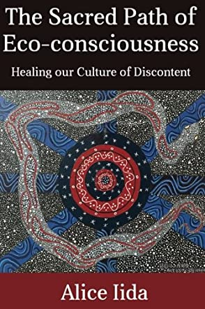 The Sacred Path of Eco-consciousness: Healing our Culture of Discontent