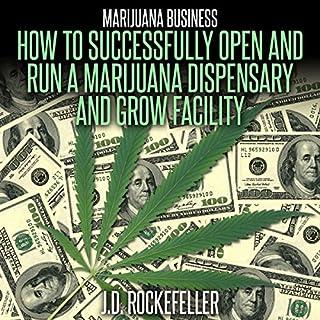 Marijuana Business: How to Open and Successfully Run a Marijuana Dispensary and Grow Facility audiobook cover art