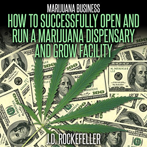 Marijuana Business: How to Open and Successfully Run a Marijuana Dispensary and Grow Facility audiobook cover art