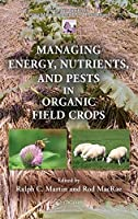 Managing Energy, Nutrients, And Pests In Organic Field Crops (Hb)