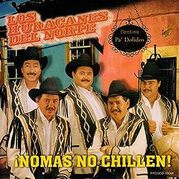 Nomas No Chilen!