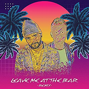 Leave Me at the Bar (Remix)