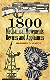 1800 Mechanical Movements, Devices and Appliances (Dover Science Books) (English Edition)
